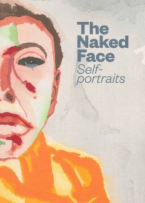 The Naked Face: Self-Portraits