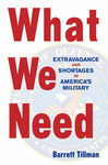 What We Need: Extravagence and Shortage in America's Military