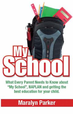 My School: What Every Parent Needs to Know About NAPLAN, the My School Website and Getting the Best Education for Your Child