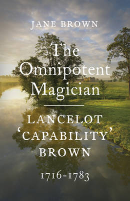 The Omnipotent Magician: Lancelot 'Capability' Brown, 1716-1783