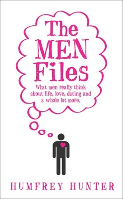 The Men Files: What Men Really Think About Life, Love, Dating and a Whole Lot More...