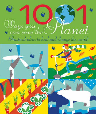 1001 Ways You Can Save the Planet: Practical Ideas to Heal and Change the World