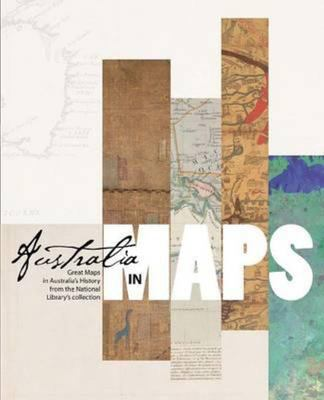 Australia in Maps: Great Maps in Australia's History from the National Library's Collection
