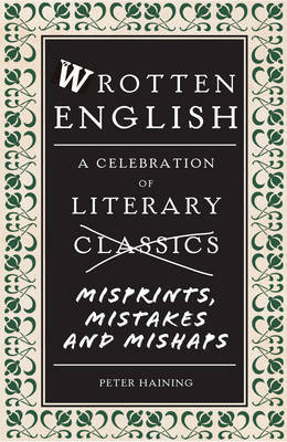 Wrotten English : A Celebration of Literary Misprints, Blunders and Typos