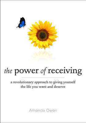 Power of Receiving: A Revolutionary Approach to Giving Yourself the Life You Want and Deserve