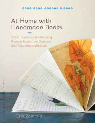 At Home with Handmade Books: 28 Extraordinary Bookbinding Projects Made from Ordinary and Repurposed Materials