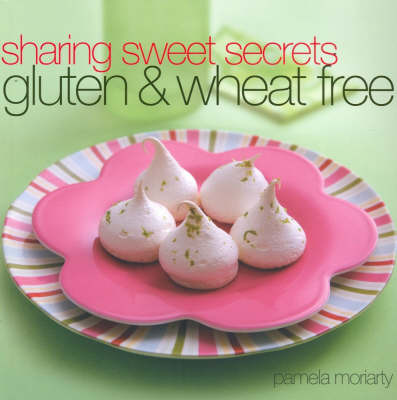 Sharing Sweet Secrets: Gluten and Wheat Free