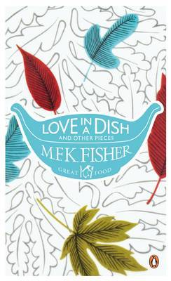 Love in a Dish and Other Pieces : Great Food