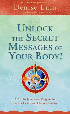 Unlock the Secret Messages of Your Body : A 28-Day Jump-Start Program for Radiant Health and Glorious Vitality