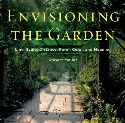 Envisioning the Garden : Line, Scale, Distance, Form, Color, and Meaning