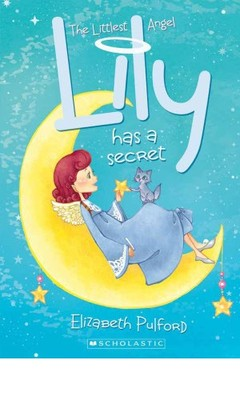 Lily has a Secret (Lily: The Littlest Angel #2)