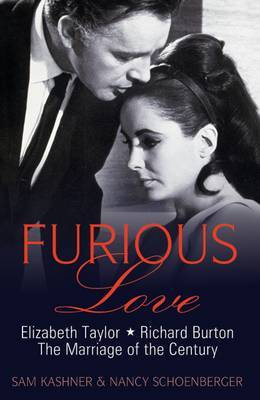 Furious Love: Elizabeth Taylor, Richard Burton - The Marriage of the Century