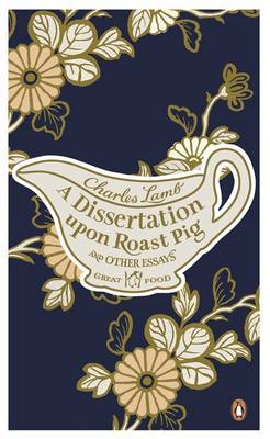 A Dissertation Upon Roast Pig & Other Essays