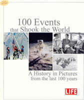 100 Events That Shook the World : A History in Pictures from Last 100 Years