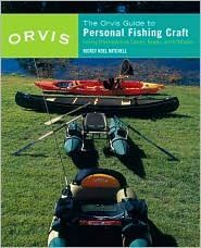 The Orvis Guide To Personal Fishing Craft: How To Effectively Fish From Canoe, Kayaks, Inflatables And Jonboats