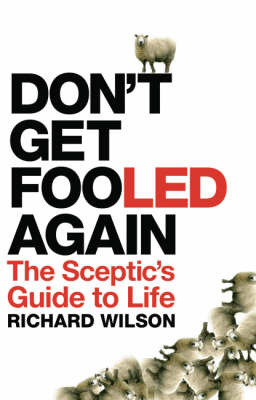 Don't Get Fooled Again - The Sceptic's Guide to Life