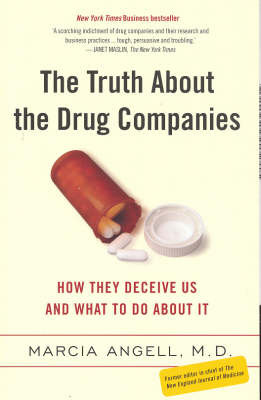 Truth About the Drug Companies : How they deceive us and what to do about it