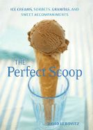 The Perfect Scoop : Ice Creams, Sorbets, Granitas, and Sweet Accompaniments