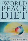 The World Peace Diet : Eating for Spiritual Health and Social Harmony