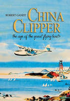China Clipper ; The Age of the Great Flying Boats