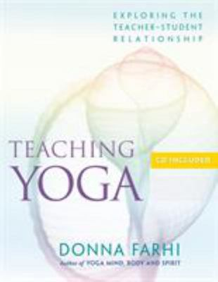 Teaching Yoga: Exploring the Teacher-Student Relationship (includes a CD)