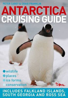 Antarctica Cruising Guide: Journey to the Ends of the Earth