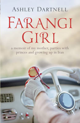 Farangi Girl: A Memoir of My Mother, Parties with Princes and Growing Up in Iran
