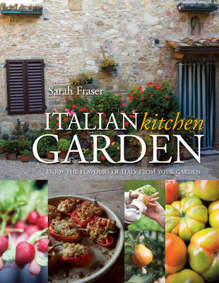 Italian Kitchen Garden : Enjoy the Flavours of Italy from Your Garden