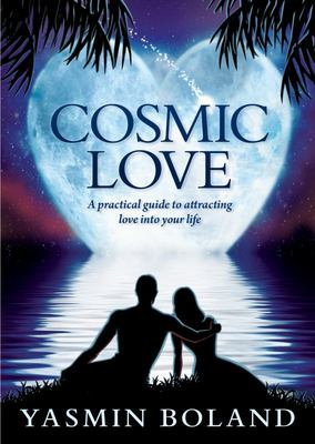 Cosmic Love: A Practical Guide to Attracting Love into your life