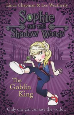 The Goblin King (Sophie and the Shadow Woods #1)
