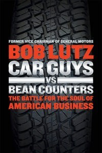 Car Guys Vs Bean Counters: The Battle for the Soul of American Business