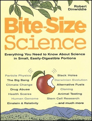 Bite-Size Science: Everything You Need to Know About Science in Small, Easily-Digestible...