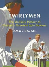 Twirlymen: The Unlikely History of Crickets Greatest Spin Bowlers