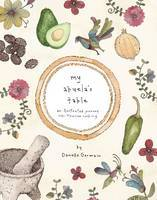 My Abuela's Table  An Illustrated Journey into Mexican Cooking