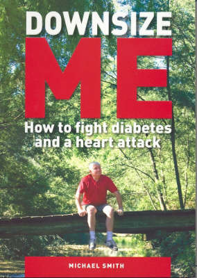 Downsize Me!: How to Fight Diabetes and a Heart Attack