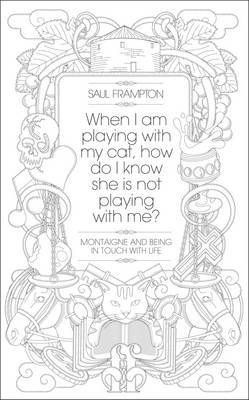 When I Am Playing With My Cat, How Do I Know She Is Not Playing With Me?: Montaigne and Being in Touch With Life