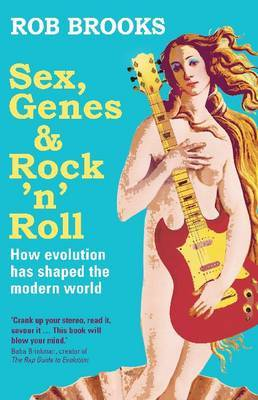 Sex, Genes and Rock 'n' Roll : How Evolution Has Shaped the Modern World