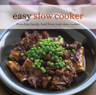 Easy Slow Cooker: Fuss-free Family Food from Your Slow Cooker