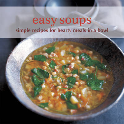 Easy Soups: Simple Recipes for Hearty Meals in a Bowl