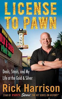 License to Pawn : Deals, Steals and My Life at the Gold & Silver