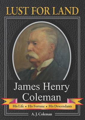 Lust for Land: James Henry Coleman : His Life, His Fortune, His Descendants