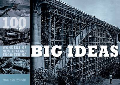 Big Ideas: 100 Wonders of New Zealand Engineering