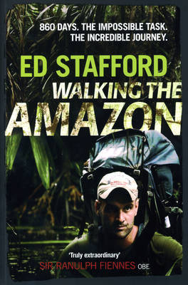 Walking the Amazon: 860 Days - The Impossible Task