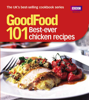 Good Food: 101best Ever Chicken Recipes: Triple-tested Recipes