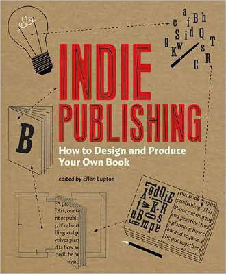 Indie Publishing How to Design and Produce Your Own Book