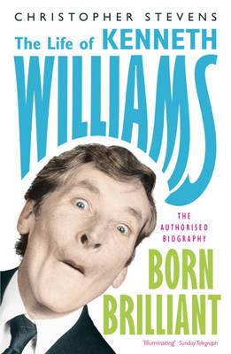 Kenneth Williams: Born Brilliant - The Life of Kenneth Williams