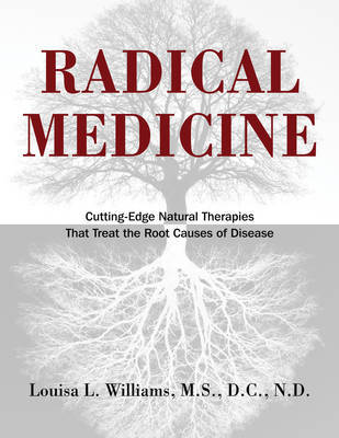 Radical Medicine : Cutting-Edge Natural Therapies That Treat the Root Causes of Disease