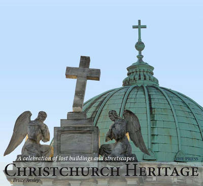 Christchurch Heritage: A Celebration of Lost Buildings and Streetscapes