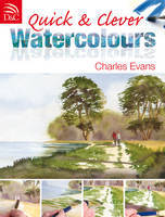 Quick and Clever Watercolours: Step-by-Step Projects for Spectacular Results