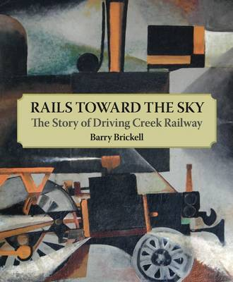 Rails Toward the Sky: The Story of Driving Creek Railway